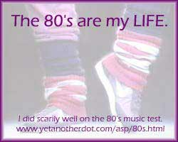 The 80s are my life.